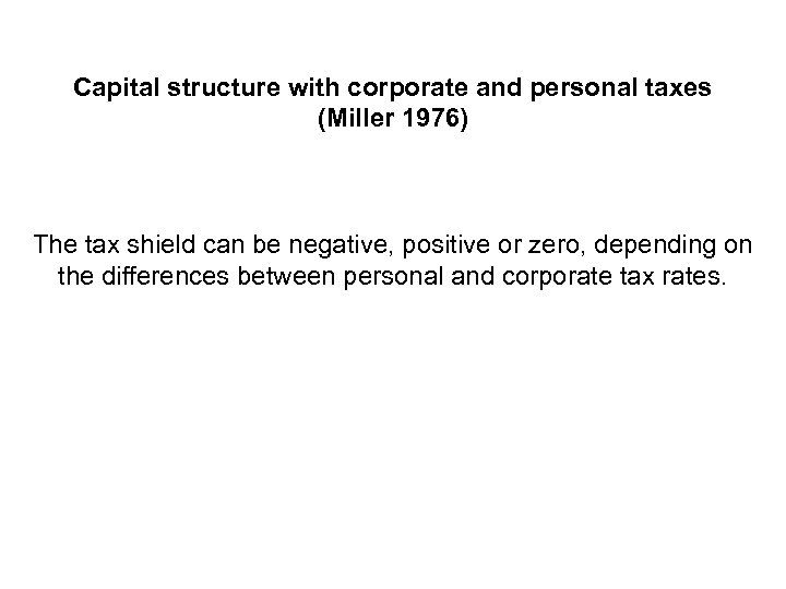 Capital structure with corporate and personal taxes (Miller 1976) The tax shield can be