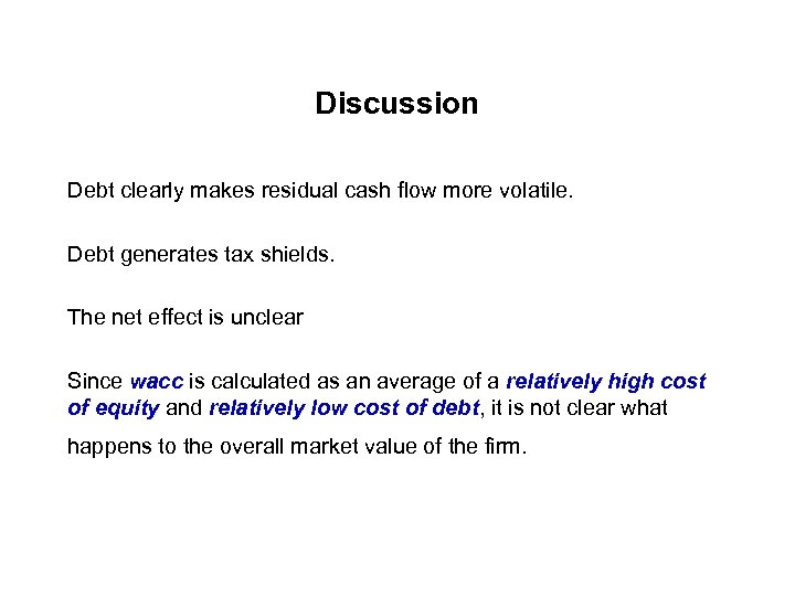 Discussion Debt clearly makes residual cash flow more volatile. Debt generates tax shields. The