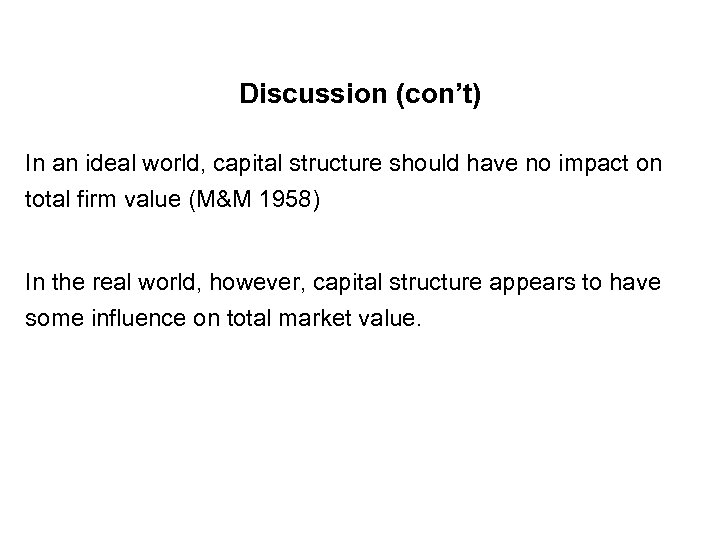 Discussion (con't) In an ideal world, capital structure should have no impact on total