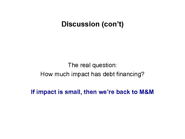Discussion (con't) The real question: How much impact has debt financing? If impact is