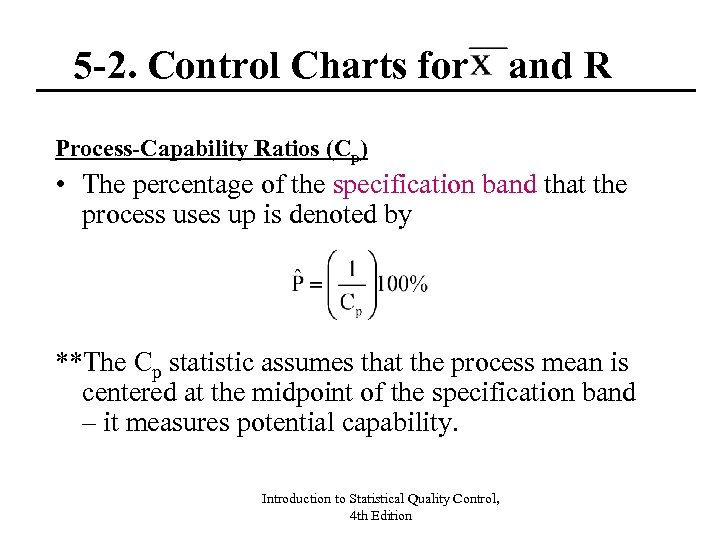 5 -2. Control Charts for and R Process-Capability Ratios (Cp) • The percentage of