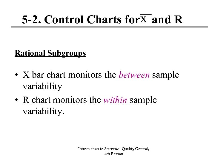 5 -2. Control Charts for and R Rational Subgroups • X bar chart monitors
