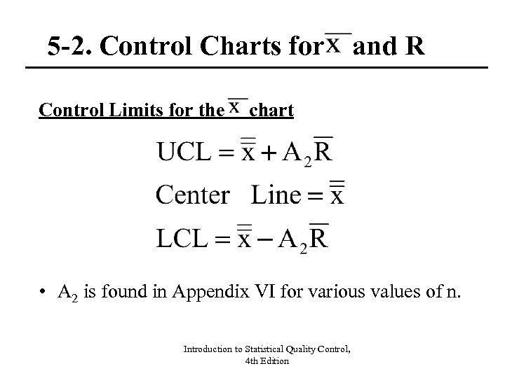 5 -2. Control Charts for and R Control Limits for the chart • A