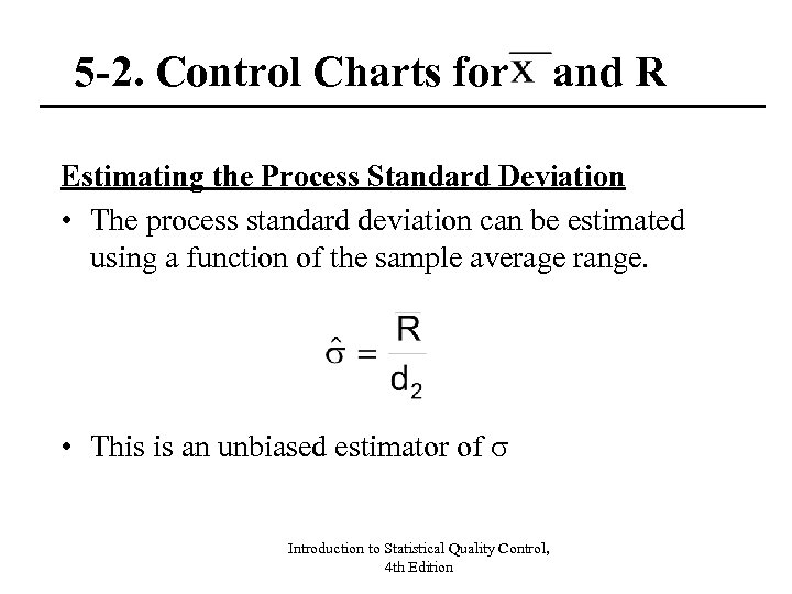 5 -2. Control Charts for and R Estimating the Process Standard Deviation • The