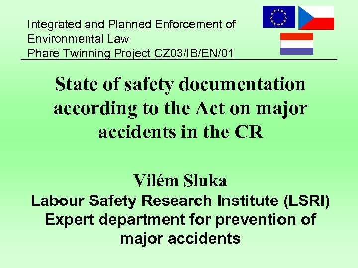 Integrated and Planned Enforcement of Environmental Law Phare Twinning Project CZ 03/IB/EN/01 State of