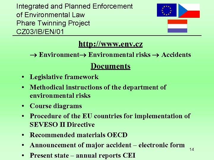 Integrated and Planned Enforcement of Environmental Law Phare Twinning Project CZ 03/IB/EN/01 http: //www.