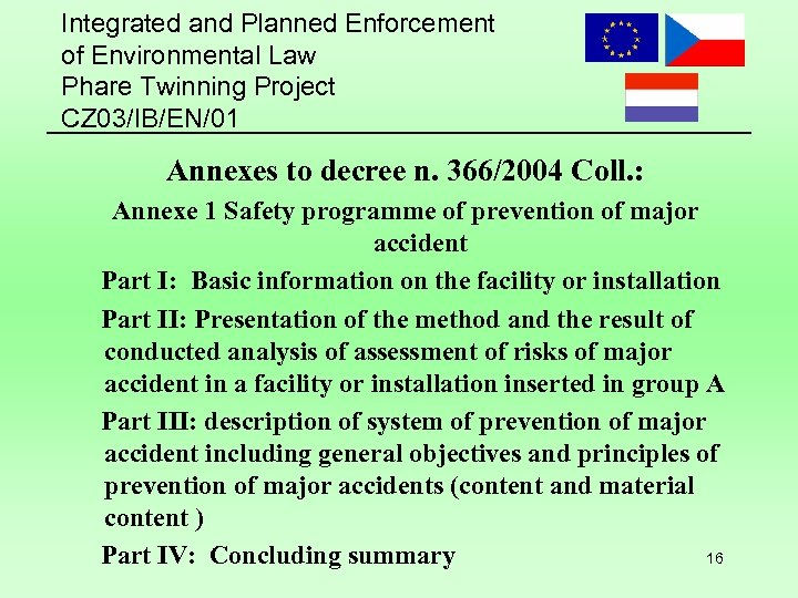 Integrated and Planned Enforcement of Environmental Law Phare Twinning Project CZ 03/IB/EN/01 Annexes to