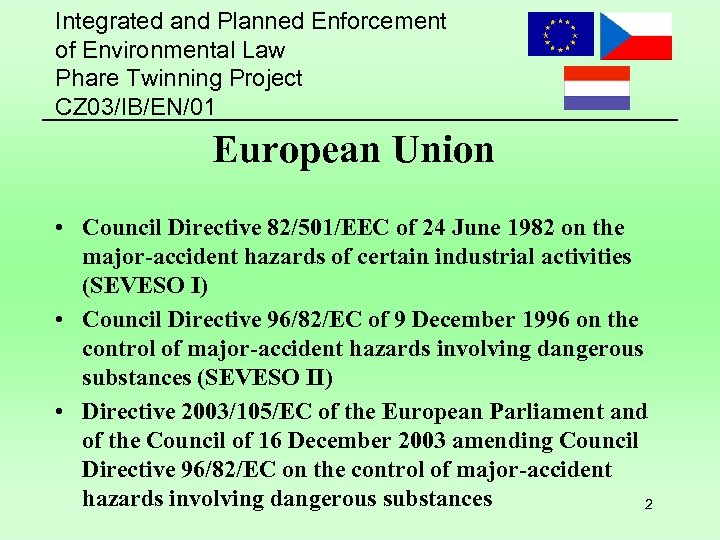 Integrated and Planned Enforcement of Environmental Law Phare Twinning Project CZ 03/IB/EN/01 European Union