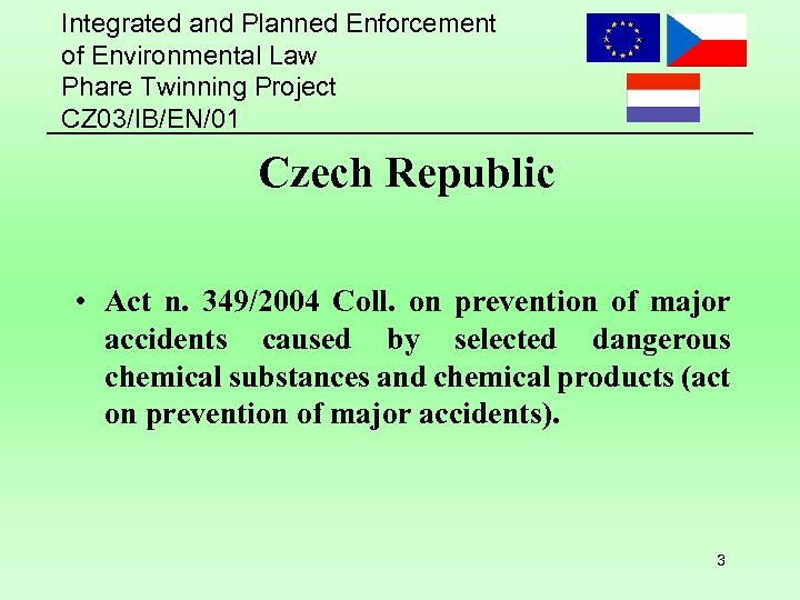 Integrated and Planned Enforcement of Environmental Law Phare Twinning Project CZ 03/IB/EN/01 Czech Republic