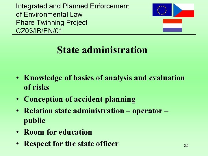 Integrated and Planned Enforcement of Environmental Law Phare Twinning Project CZ 03/IB/EN/01 State administration