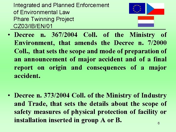Integrated and Planned Enforcement of Environmental Law Phare Twinning Project CZ 03/IB/EN/01 • Decree