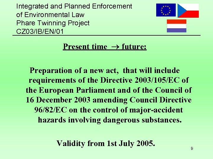 Integrated and Planned Enforcement of Environmental Law Phare Twinning Project CZ 03/IB/EN/01 Present time