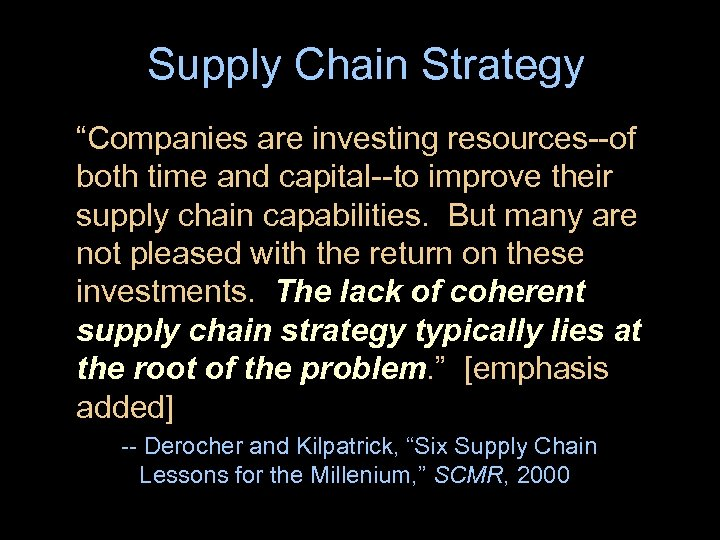"Supply Chain Strategy ""Companies are investing resources--of both time and capital--to improve their supply"