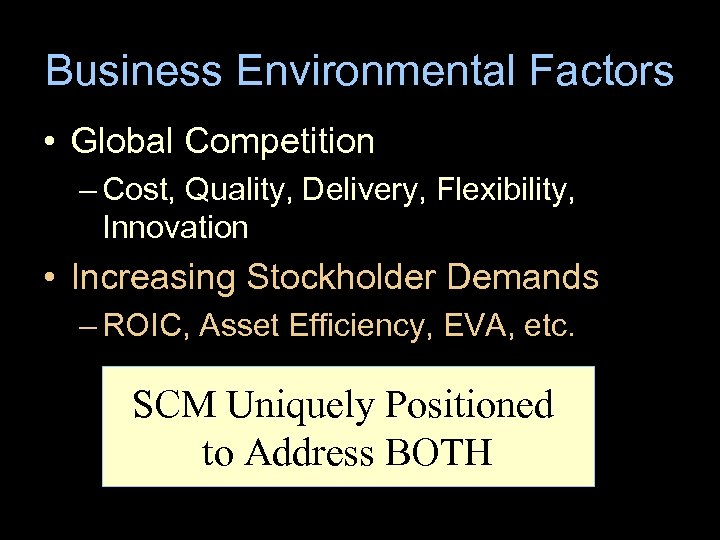 Business Environmental Factors • Global Competition – Cost, Quality, Delivery, Flexibility, Innovation • Increasing