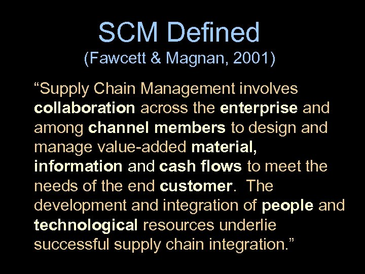 "SCM Defined (Fawcett & Magnan, 2001) ""Supply Chain Management involves collaboration across the enterprise"