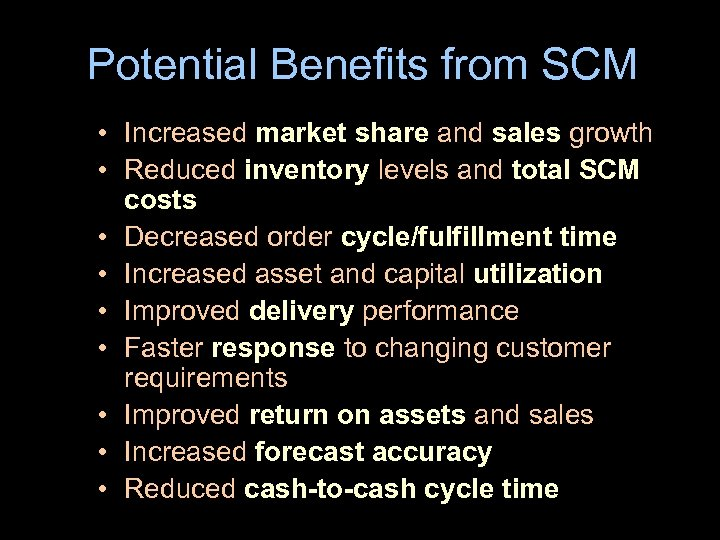 Potential Benefits from SCM • Increased market share and sales growth • Reduced inventory
