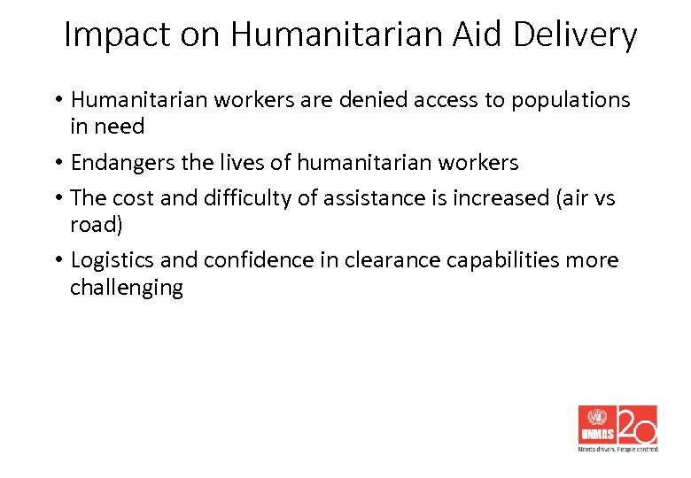 Impact on Humanitarian Aid Delivery • Humanitarian workers are denied access to populations in
