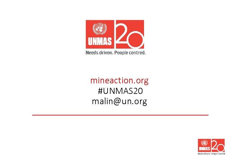 mineaction. org #UNMAS 20 malin@un. org