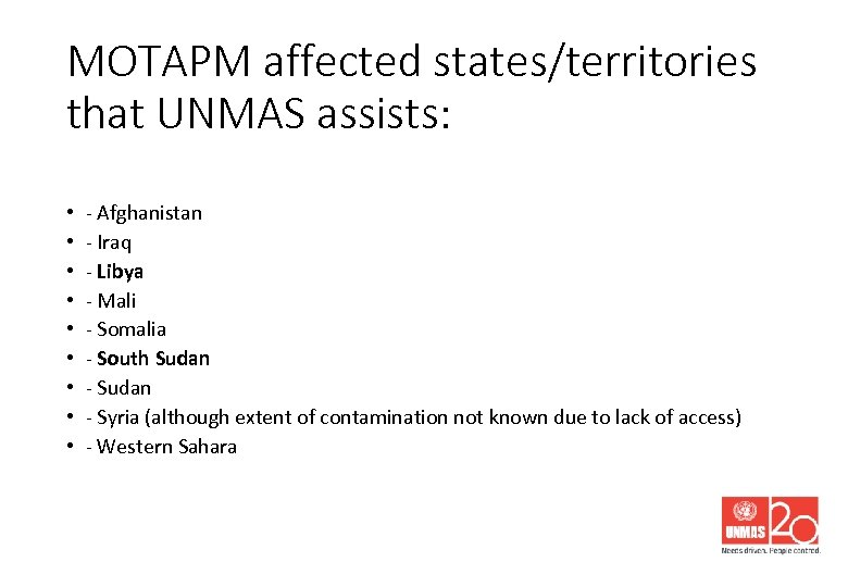 MOTAPM affected states/territories that UNMAS assists: • • • - Afghanistan - Iraq -