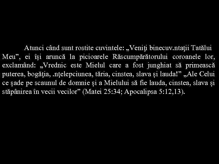 """Atunci când sunt rostite cuvintele: """"Veniţi binecuv. ntaţii Tatălui Meu"""", ei îşi aruncă la"""