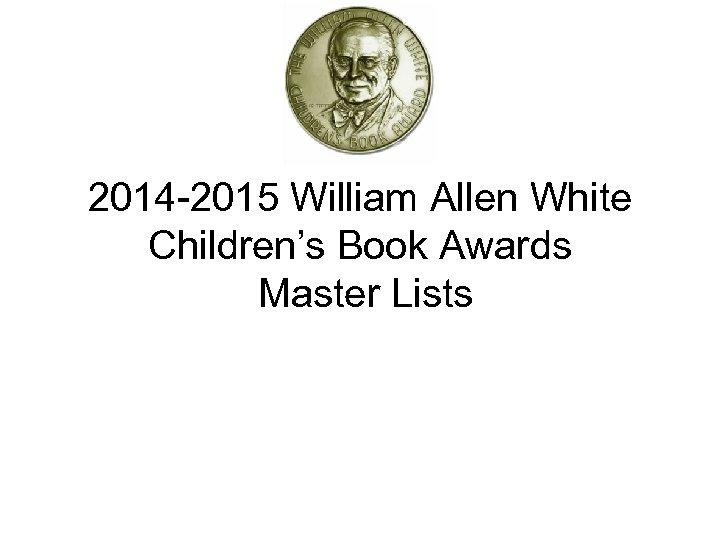2014 -2015 William Allen White Children's Book Awards Master Lists