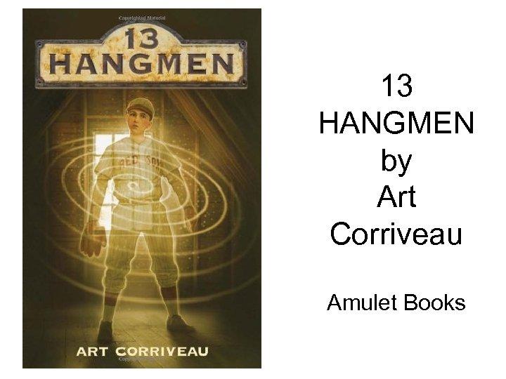 13 HANGMEN by Art Corriveau Amulet Books
