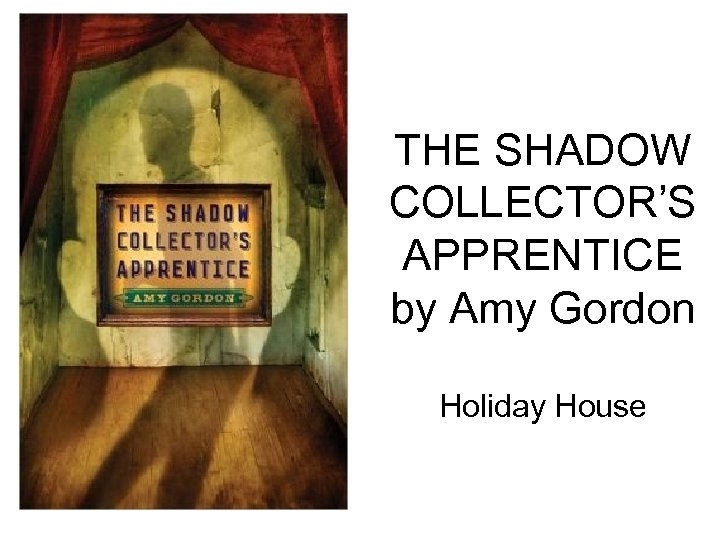 THE SHADOW COLLECTOR'S APPRENTICE by Amy Gordon Holiday House