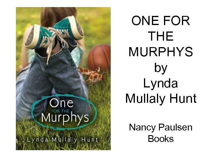 ONE FOR THE MURPHYS by Lynda Mullaly Hunt Nancy Paulsen Books