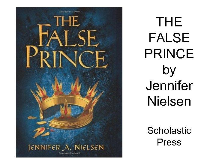 THE FALSE PRINCE by Jennifer Nielsen Scholastic Press