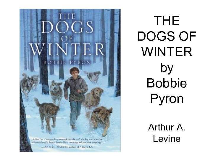 THE DOGS OF WINTER by Bobbie Pyron Arthur A. Levine