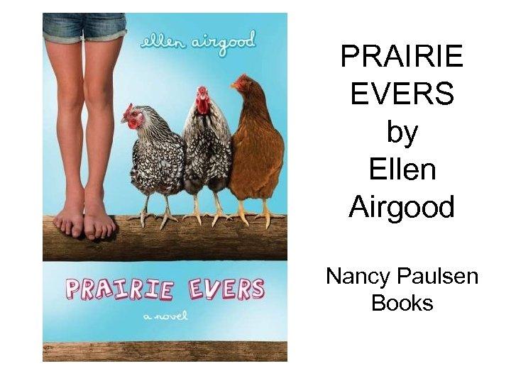 PRAIRIE EVERS by Ellen Airgood Nancy Paulsen Books