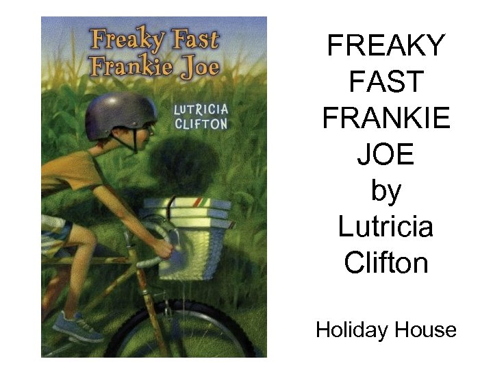 FREAKY FAST FRANKIE JOE by Lutricia Clifton Holiday House