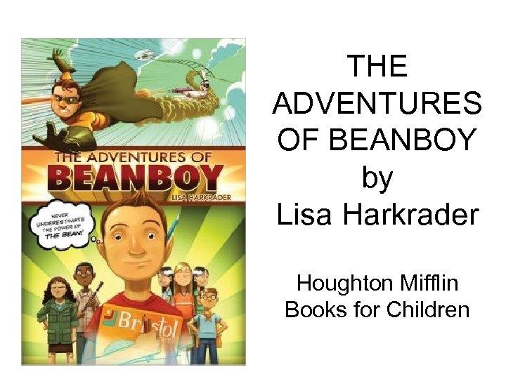 THE ADVENTURES OF BEANBOY by Lisa Harkrader Houghton Mifflin Books for Children