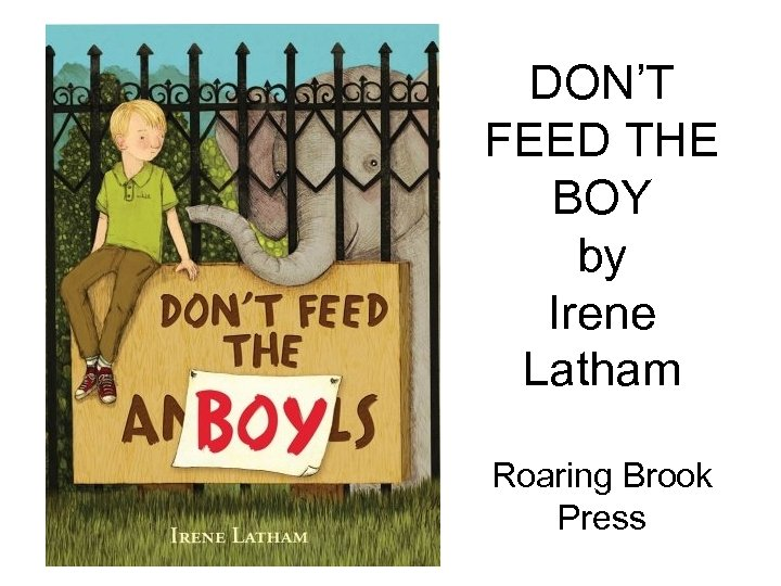 DON'T FEED THE BOY by Irene Latham Roaring Brook Press