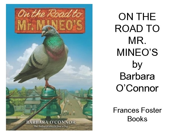 ON THE ROAD TO MR. MINEO'S by Barbara O'Connor Frances Foster Books