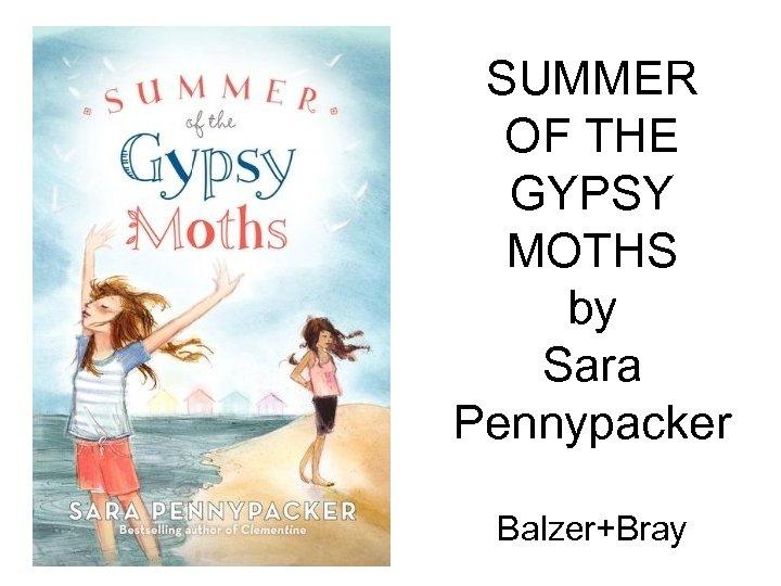 SUMMER OF THE GYPSY MOTHS by Sara Pennypacker Balzer+Bray