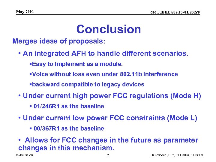 May 2001 doc. : IEEE 802. 15 -01/252 r 0 Conclusion Merges ideas of