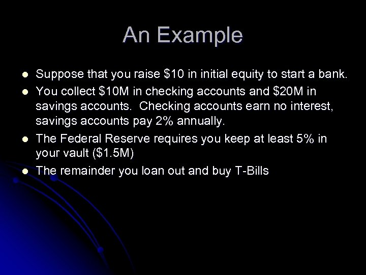 An Example l l Suppose that you raise $10 in initial equity to start