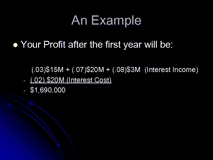 An Example l Your Profit after the first year will be: - (. 03)$15