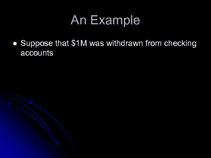 An Example l Suppose that $1 M was withdrawn from checking accounts