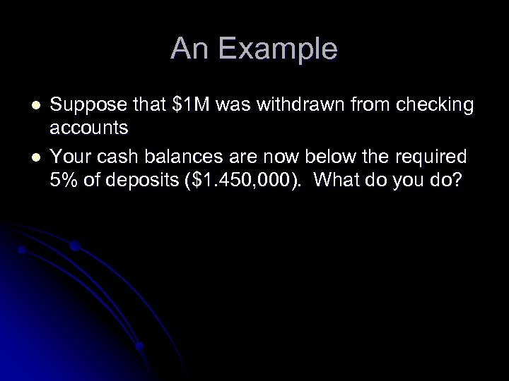An Example l l Suppose that $1 M was withdrawn from checking accounts Your