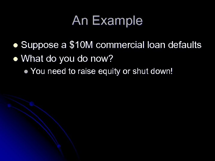 An Example Suppose a $10 M commercial loan defaults l What do you do