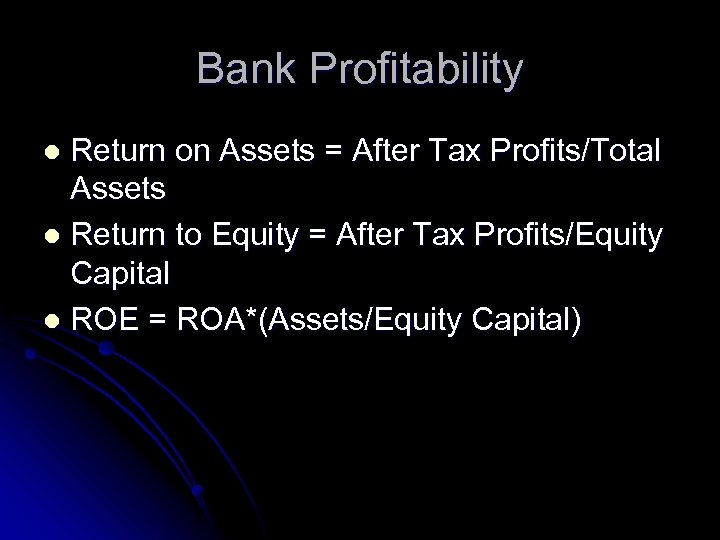 Bank Profitability Return on Assets = After Tax Profits/Total Assets l Return to Equity