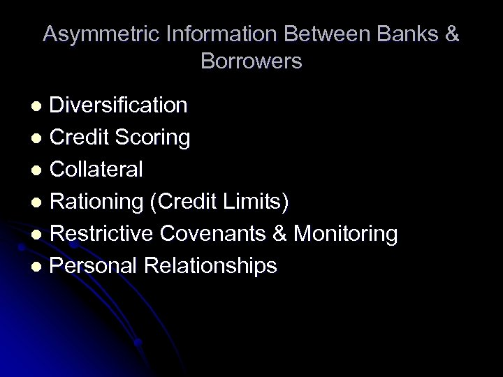 Asymmetric Information Between Banks & Borrowers Diversification l Credit Scoring l Collateral l Rationing