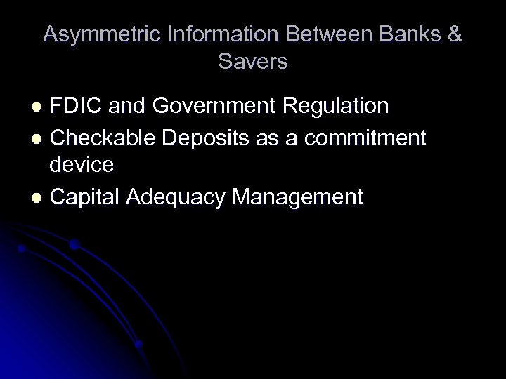 Asymmetric Information Between Banks & Savers FDIC and Government Regulation l Checkable Deposits as