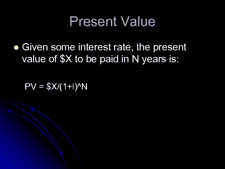 Present Value l Given some interest rate, the present value of $X to be
