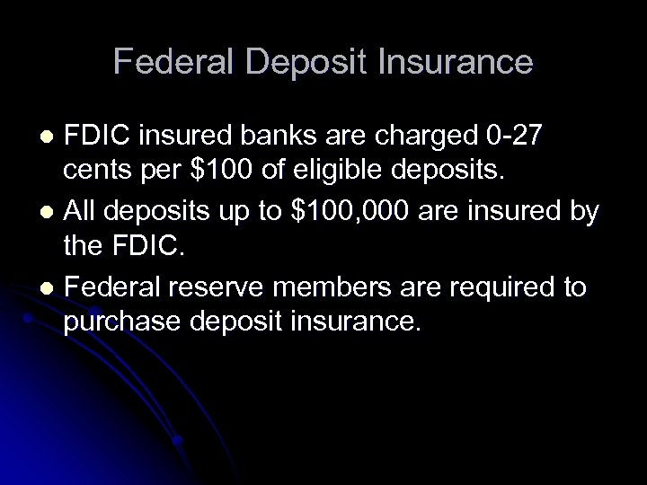 Federal Deposit Insurance FDIC insured banks are charged 0 -27 cents per $100 of