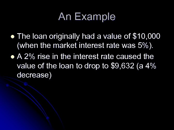 An Example The loan originally had a value of $10, 000 (when the market