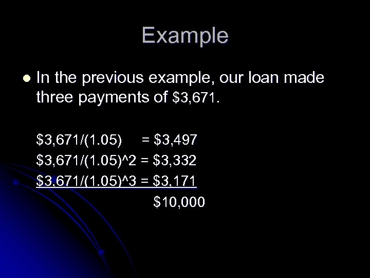 Example l In the previous example, our loan made three payments of $3, 671/(1.