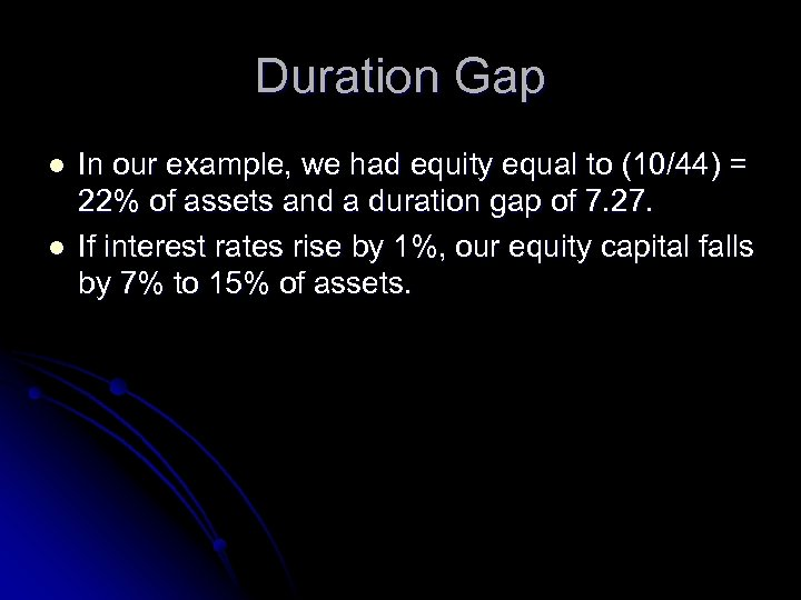 Duration Gap l l In our example, we had equity equal to (10/44) =
